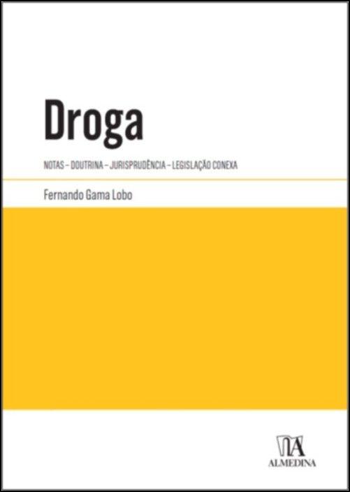 Droga - Notas - Doutrina - Jurisprudência - Legislação conexa