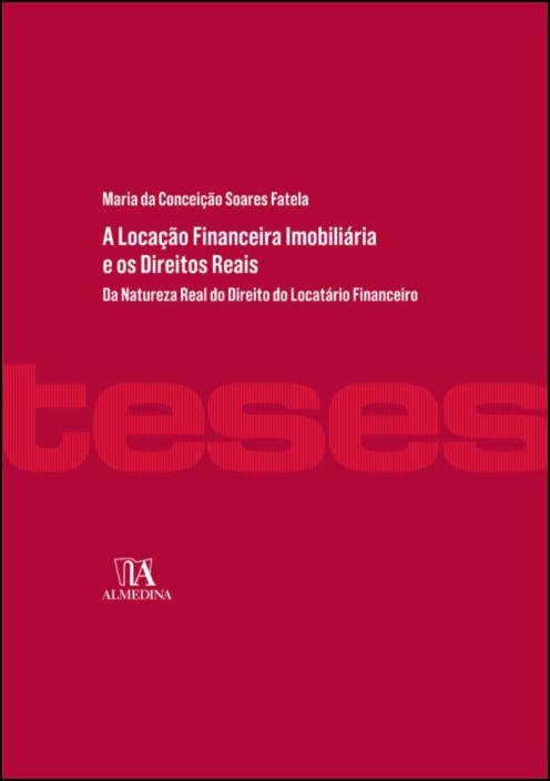 A Locação Financeira Imobiliária e os Direitos Reais- Da Natureza Real do Direito do Locatário Financeiro