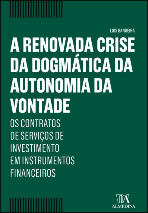 A renovada crise da dogmática da autonomia da vontade - Os contratos de serviços de investimento em instrumentos financeiros