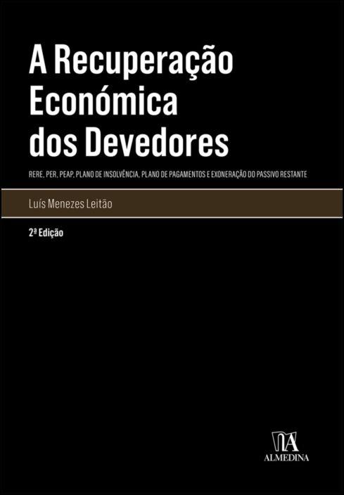 A Recuperação Económica dos Devedores- (RERE, PER, PEAP, Plano de Insolvência, Plano de Pagamentos e Exoneração do Passivo Restante) - 2ª Edição