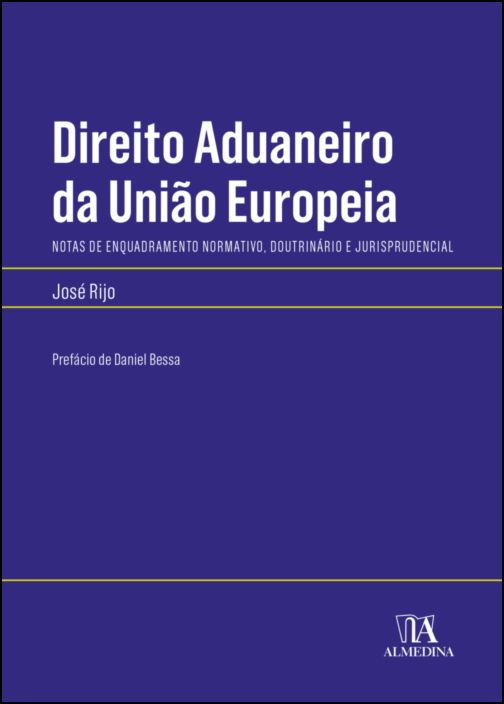 Direito Aduaneiro da União Europeia- Notas de enquadramento normativo, doutrinário e jurisprudencial