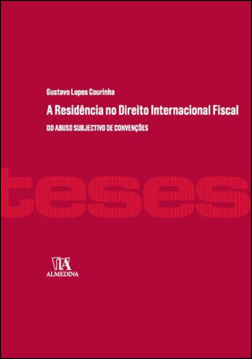 A Residência no Direito Internacional Fiscal- Do Abuso Subjectivo de Convenções