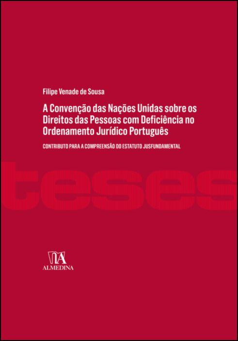 A Convenção das Nações Unidas sobre os Direitos das Pessoas com Deficiência no Ordenamento Jurídico Português - Contributo para a Compreensão do Estatuto Jusfundamental