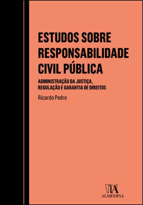 Estudos sobre Responsabilidade Civil Pública - Administração da Justiça, Regulação e Garantia de Direitos
