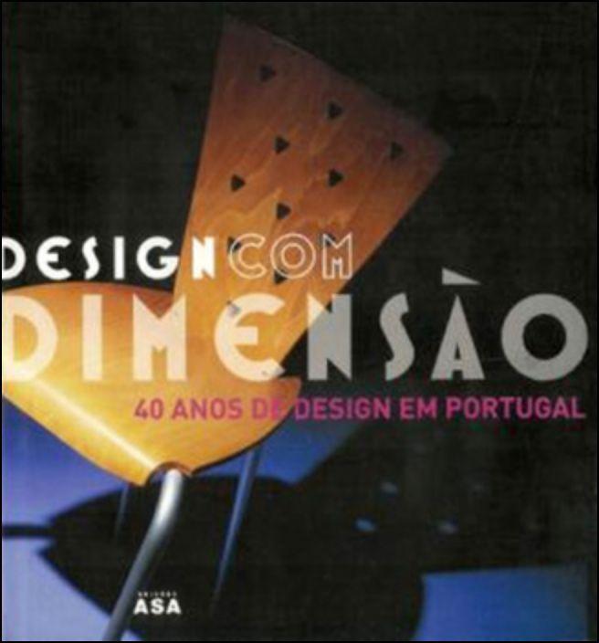 Design com Dimensão - 40 Anos de Design em Portugal