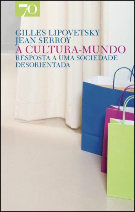 A Cultura Mundo - Resposta a uma Sociedade Desorientada