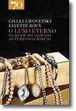 O Luxo Eterno - Da Idade do Sagrado ao Tempo das Marcas