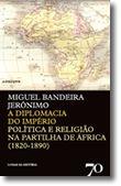 A Diplomacia do Império. Política e Religião na Partilha de África (1820-1890)