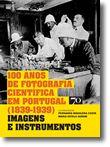 100 Anos de Fotografia Científica em Portugal (1839-1939)
