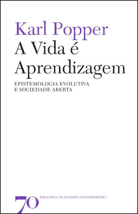 A Vida é Aprendizagem - Epistemologia Evolutiva e Sociedade Aberta