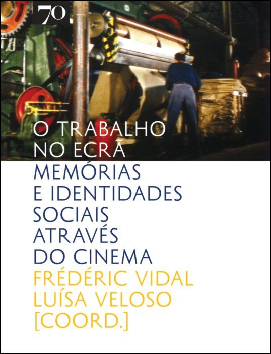 O Trabalho no Ecrã - Memórias e Identidades Sociais através do Cinema