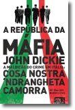 A República da Máfia - A maldição do crime em Itália: Cosa Nostra, Camorra, Ndrangheta de 1946 aos nossos dias