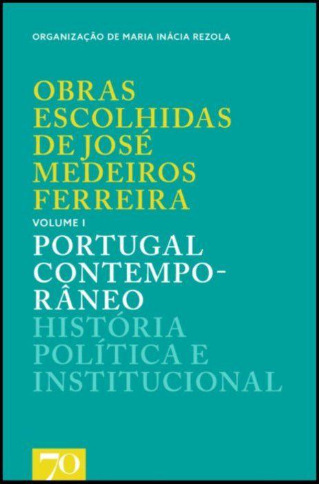 Obras Escolhidas de Medeiros Ferreira - volume 1 - Portugal Contemporâneo - História Política e Institucional