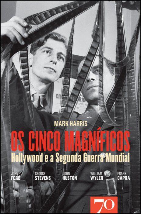 Os Cinco Magníficos - Hollywood e a Segunda Guerra Mundial
