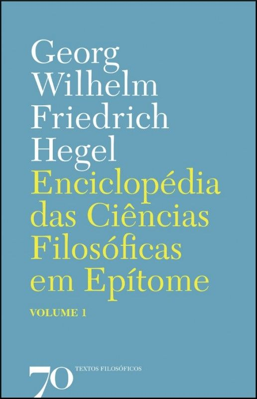 Enciclopédia das Ciências Filosóficas em Epítome - Vol. 1