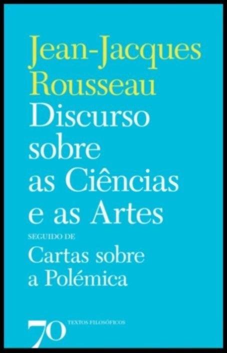 Discurso sobre as Ciências e as Artes seguido de Cartas sobre a Polémica