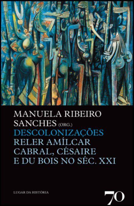 Descolonizações - Reler Amílcar Cabral, Césaire e Du Bois no séc. XXI