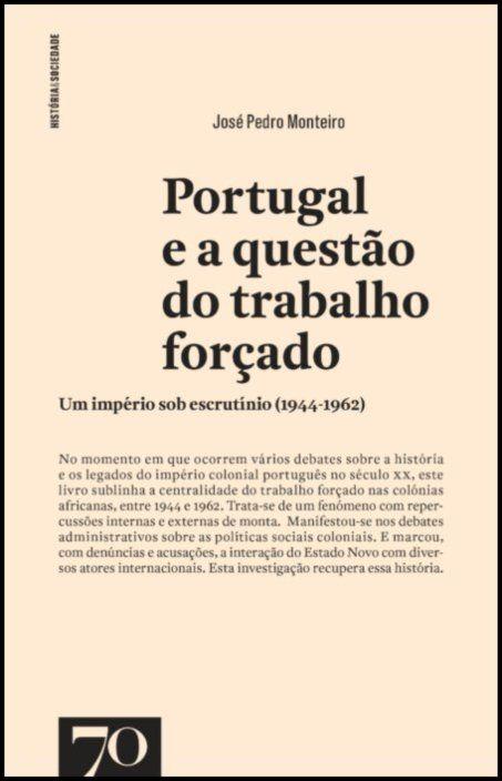 Portugal e a Questão do Trabalho Forçado - Um Império Sob Escrutínio (1944-1962)
