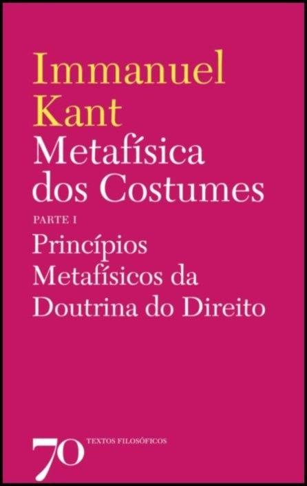 Metafísica dos Costumes - Princípios Metafísicos da Doutrina do Direito - Parte I