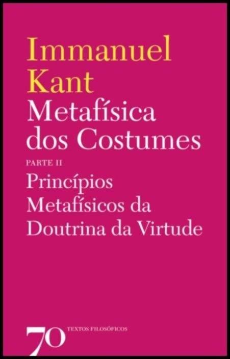 Metafísica dos Costumes - Princípios Metafísicos da Doutrina da Virtude - Parte II