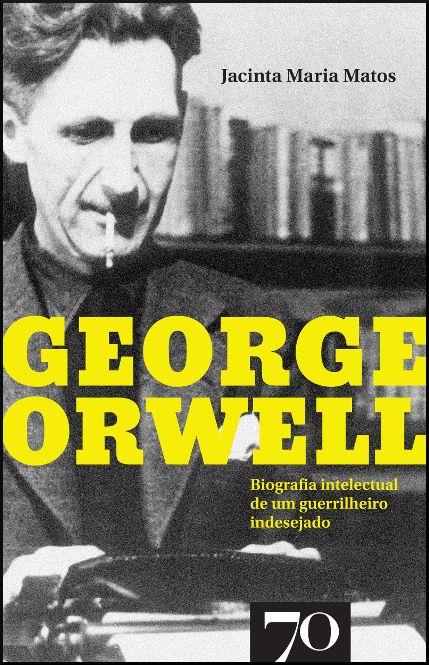 George Orwell - Biografia intelectual de um guerrilheiro indesejado