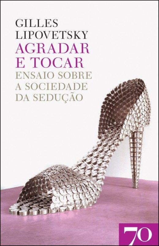 Agradar e Tocar: ensaio sobre a sociedade da sedução