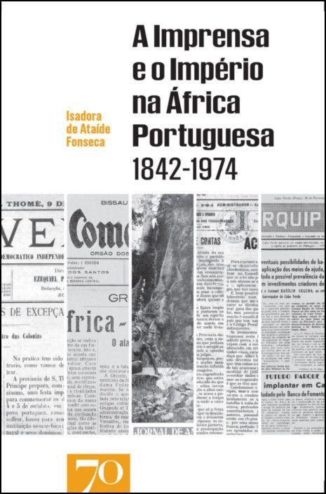 A Imprensa e o Império na África Portuguesa (1842-1974)