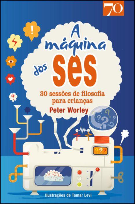 A máquina dos Ses- 30 sessões de filosofia para crianças