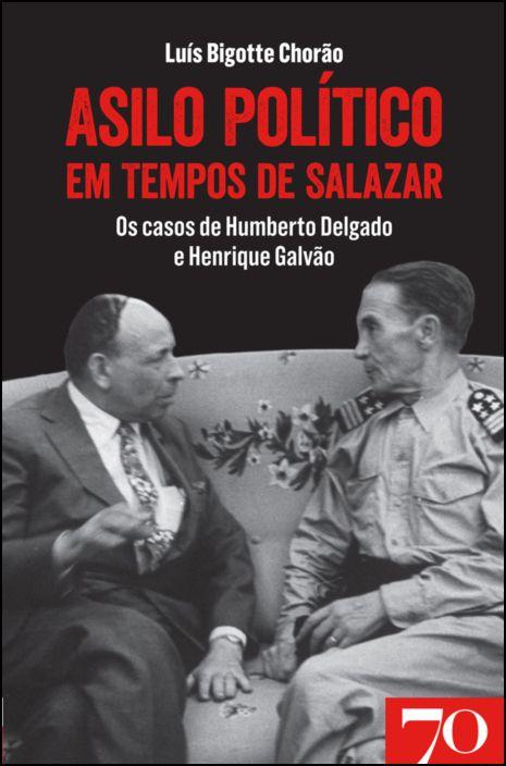 Asilo Político em Tempos de Salazar: os casos de Humberto Delgado e Henrique Galvão