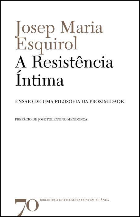 A Resistência Íntima- Ensaio de uma Filosofia da Proximidade