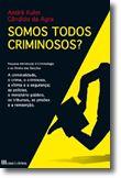 Somos Todos Criminosos?