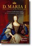 D. Maria I: A vida notável de uma rainha