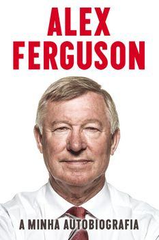 Alex Ferguson - A Minha Autobiografia