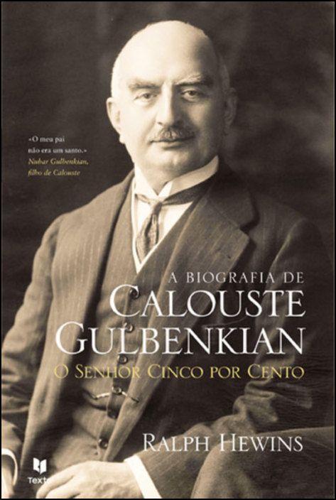 A Biografia de Calouste Gulbenkian: o senhor cinco por cento
