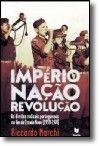 Império, Nação, Revolução - As Direitas Radicais Portuguesas no Fim do Estado Novo (1959-1974)