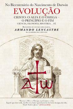 Evolução ? Cristo: O Alfa e o Ómega ? O Princípio e o Fim