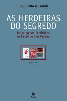 As Herdeiras do Segredo: Personagens Femininas na Ficção de Inês Pedrosa