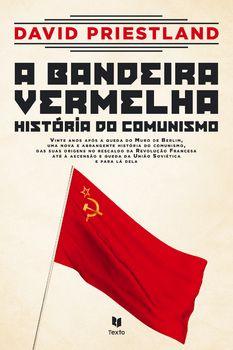 A Bandeira Vermelha ? História do Comunismo