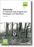 Tarkovsky - A memória das origens em Nostalgia e O Sacrifício