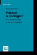 Porquê a Teologia? - Na Universidade e Espaço Público