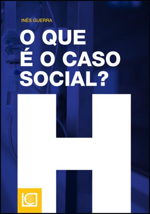 O Que é o Caso Social? - Estudo sobre a construção do caso social em contexto hospitalar