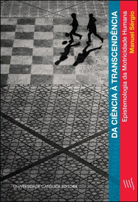 Da Ciência à Transcendência - Epistemologia da Motricidade Humana