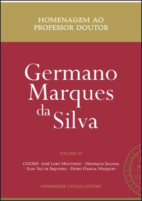 Homenagem ao Professor Doutor Germano Marques da Silva - Volume III