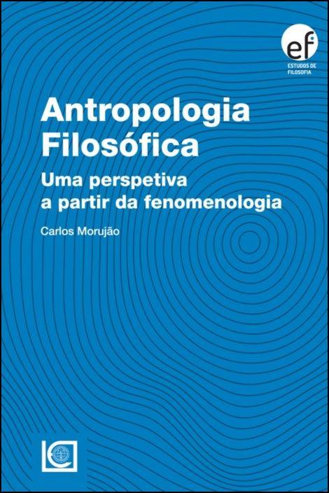 Antropologia Filosófica - Uma Perspetiva a partir da Fenomenologia