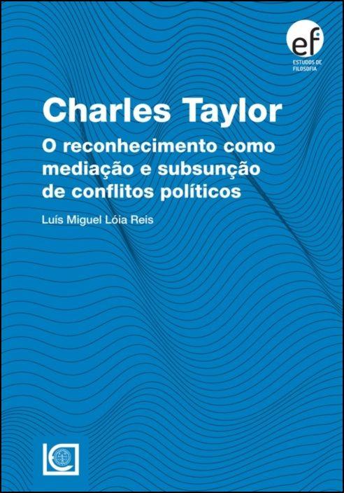 Charles Taylor - O Reconhecimento como Mediação e Subsunção de Conflitos Políticos