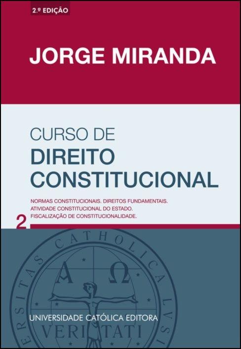 Curso de Direito Constitucional - Vol. 2 -  Normas constitucionais. Direitos fundamentais. Atividade constitucional do Estado. Fiscalização de constitucionalidade.