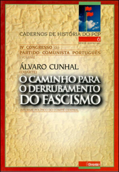O Caminho para o Derrubamento do Fascismo - IV Congresso PCP
