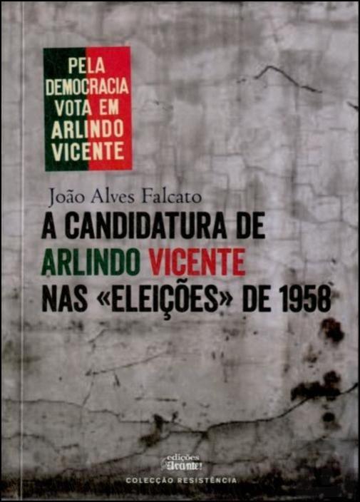 A Candidatura de Arlindo Vicente nas «Eleições» de 1958