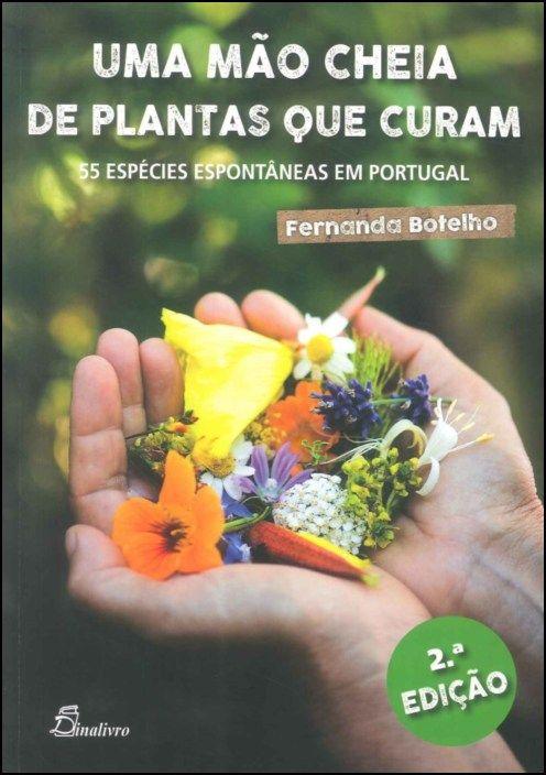 Uma Mão Cheia de Plantas que Curam - 55 Espécies Espontâneas em Portugal