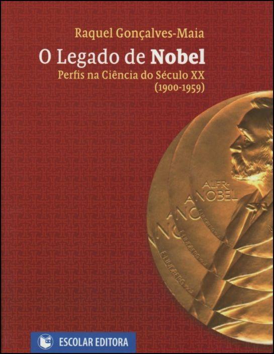 O Legado de Nobel - Perfis na Ciência do Século XX (1900-1959)